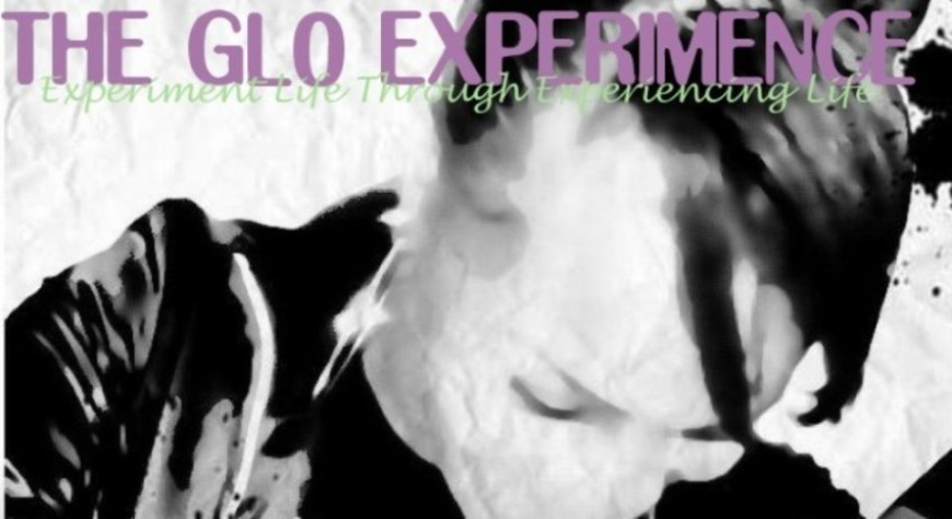 THE GL0 EXPERI(M)ENCE- Experiment Life Through Experiencing Life