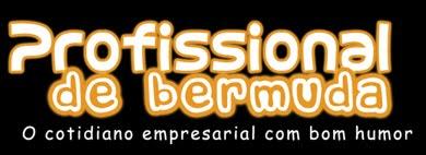 Profissional de Bermuda - O cotidiano empresarial com bom humor
