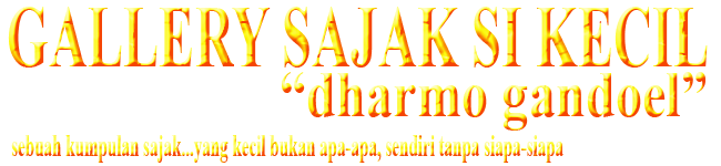 "Gallery Sajak Si Kecil - ""Dharmo Gandoel"""
