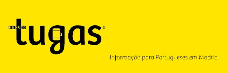 TugasMadrid® ¬ Informação para Portugueses em Madrid ¬ www.tugasmadrid.info