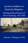German Jackboots on Kentucky Bluegrass:  Housing German Prisoners of War in Kentucky, 1942-1946