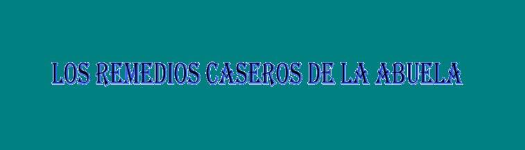 LOS REMEDIOS CASEROS DE LA ABUELA