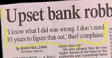 funny news story about criminal bank robber who doesnt want to go to jail understands what he did was wrong