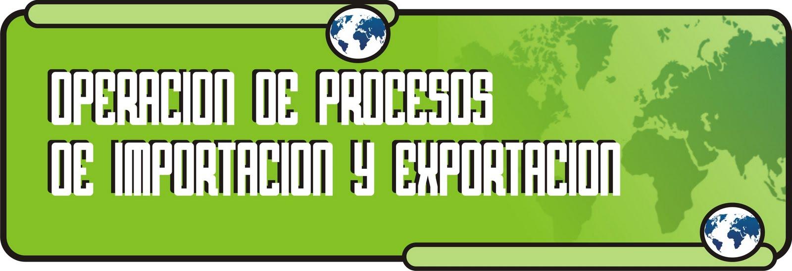 OPERACION DE PROCESOS DE IMPORTACION Y EXPORTACION