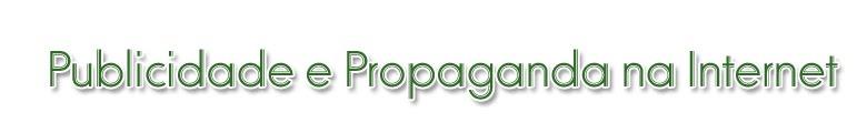 Publicidade e Propaganda na Internet