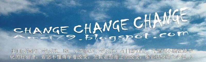 CHANGE, CHANGE & CHANGE