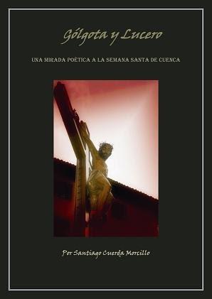 GÓLGOTA Y LUCERO. Una mirada poética a la Semana Santa de Cuenca