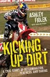 KICKING UP DIRT by Ashley Fiolek with Caroline Ryder