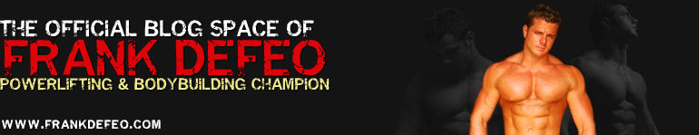 The Official Blog Space of Frank DeFeo, Powerlifting & Bodybuilding Champion