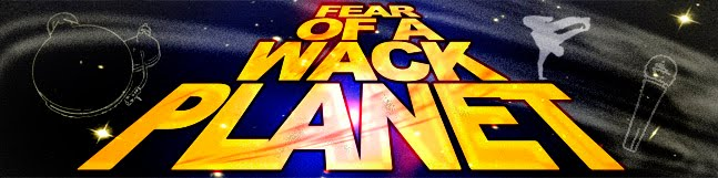 Fear of a Wack Planet