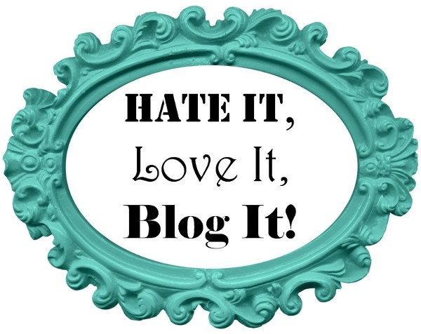 Hate it, Love it, Blog it!