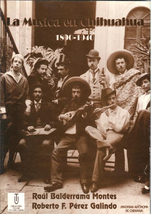 LA MÚSICA EN CHIHUAHUA 1890 - 1940