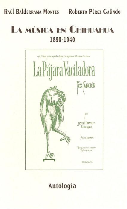 ANTOLOGÍA. LA MÚSICA EN CHIHUAHUA 1890 - 1940