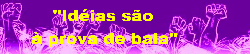 """""""Idéias são à prova de bala"""""""