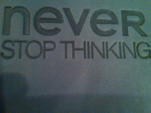 Never Stop Thinking