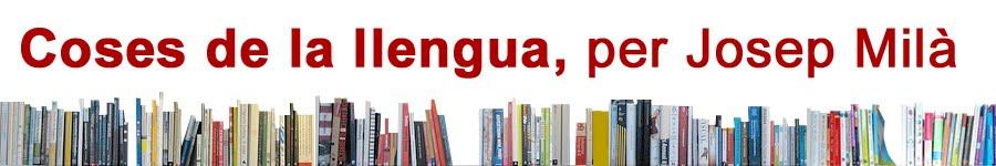 Coses de la llengua, per Josep Milà