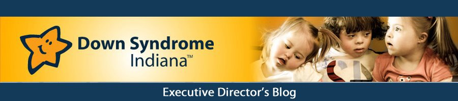 Down Syndrome Indiana: Executive Director&#39;s Blog