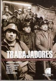 Trabajadores. Un análisis sobre la clase obrera Argentina en la segunda mitad del siglo XX