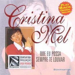Cristina Mel - Que Eu Possa Sempre Te Louvar (Voz e Playback)