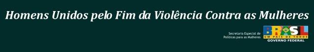 Homens pelo Fim da Violência Contra as Mulheres