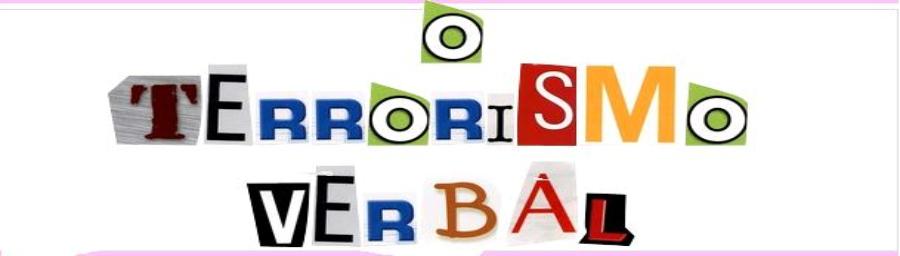 O Terrorismo Verbal  -  Frases, textos, poesias e afins!