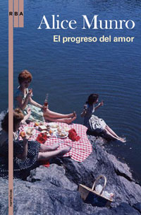 Munro - Alice Munro, Secretos a voces / La vida de las mujeres / Las lunas de Júpiter / Amistad de juventud / El progreso del amor / Mi vida querida / Demasiada felicidad / La vista desde Castle Rock El-progreso-del-amor