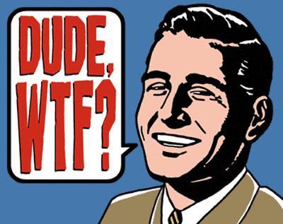 [Image: dude-wtf.jpg]