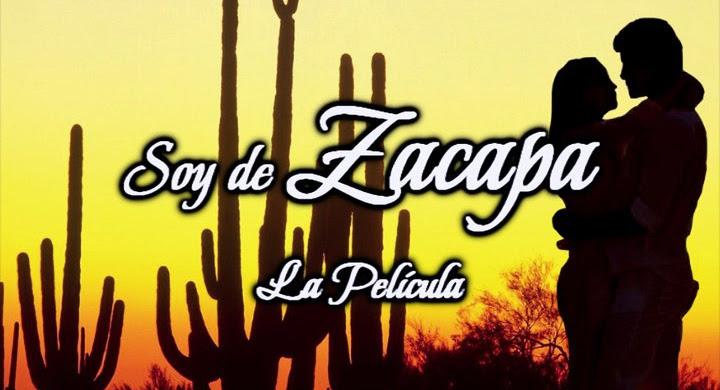 Próximamente! Soy de Zacapa - La película