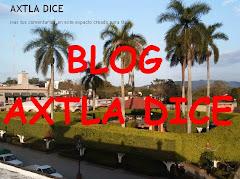 VISITEN EL BLOG: AXTLA DICE