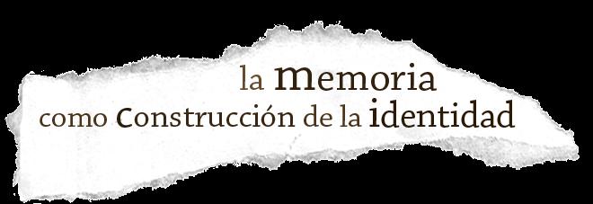 La memoria como construcción de la identidad