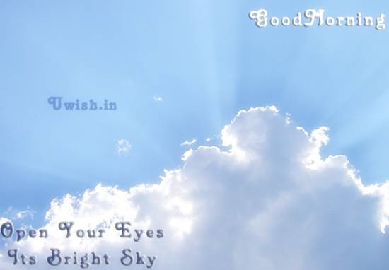 Ope your eyes. Its bright sky out there. Good Morning wishes and greeting cards