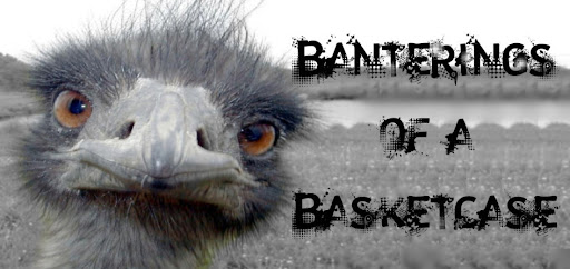 Banterings of a Basketcase