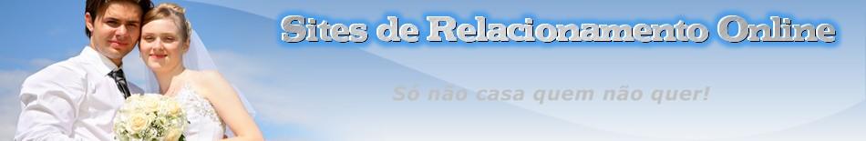 Todos os Sites Relacionamentos  -  Só Não casa quem não quer!