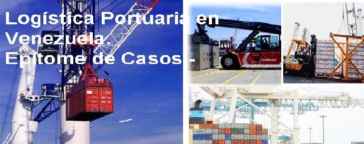 Logística Portuaria en Venezuela. Epítome de Casos.-