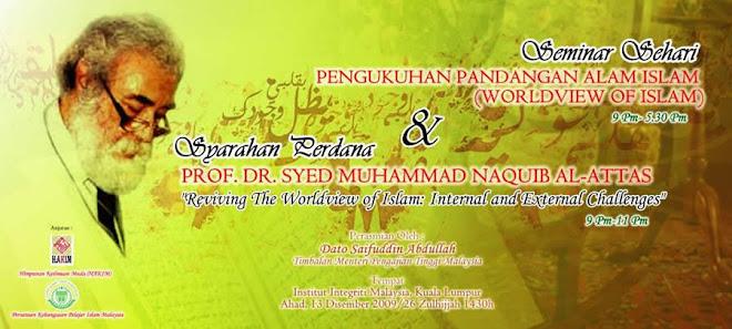 SEMINAR PANDANGAN ALAM ISLAM & SYARAHAN PERDANA PROF. DR SYED MUHAMMAD NAQUIB AL-ATTAS