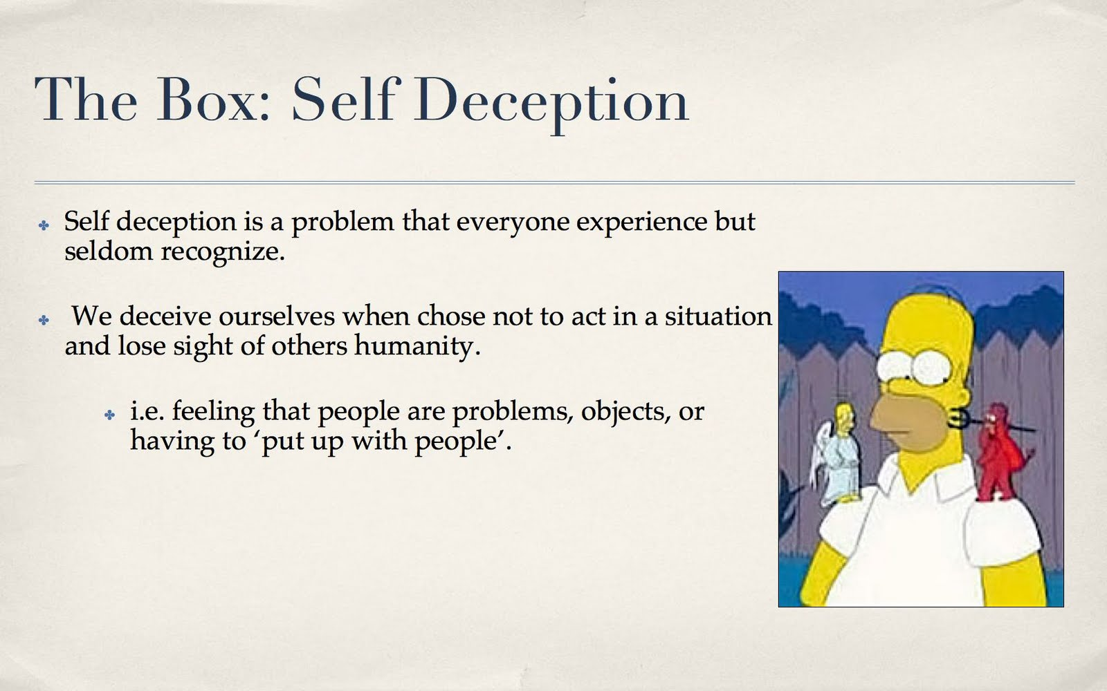 self deception The problem with self deception is that we aren't as perfect as we desire to be  we dare not admit that, especially to ourselves instead we live.