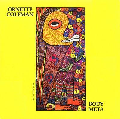 http://2.bp.blogspot.com/_ipv2bMJzJRM/SP88ihK27WI/AAAAAAAAADU/MDwKLd-aNEk/s400/Ornette+Coleman+(1978)+Body+Meta.jpg