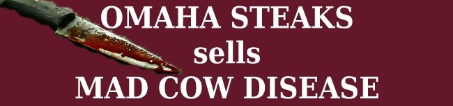 Mad Cow Disease, Brought To You By Omaha Steaks