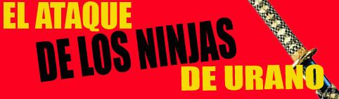EL ATAQUE DE LOS NINJAS DE URANO