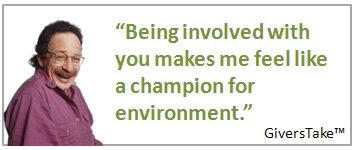 Givers Take Image, Being involved with you makes me feel like a champion for the environmnet.