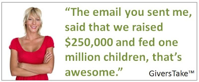 Givers Take Image, The email you sent me said that we raised $250,000 and fed one million children, that's awesome.