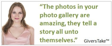 Givers Take Image, The photos in your photo gallery are amazing, they tell a story all unto themselves.