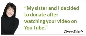 Givers Take, My sister and I decided to donate after watching your video on You Tube.