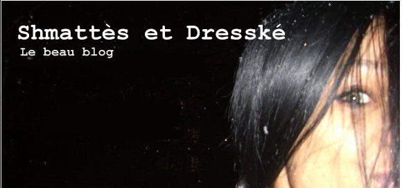 shmattès et Dresské