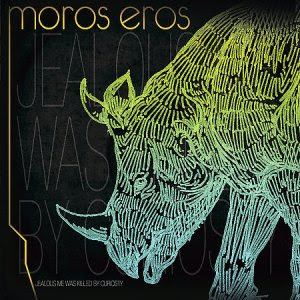 Moros Eros - Jealous Me Was Killed By Curiosity (2007)