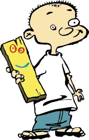 Apparently The Cartoon Ed, Edd, And Eddy Has A Character Who Carries Around  A Piece Of Wood With A Face Drawn On It, Named Plank.