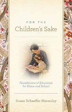For the Children's Sake: Foundations of Education for the Home and School