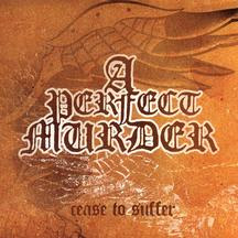 A Perfect Murder - Cease To Suffer