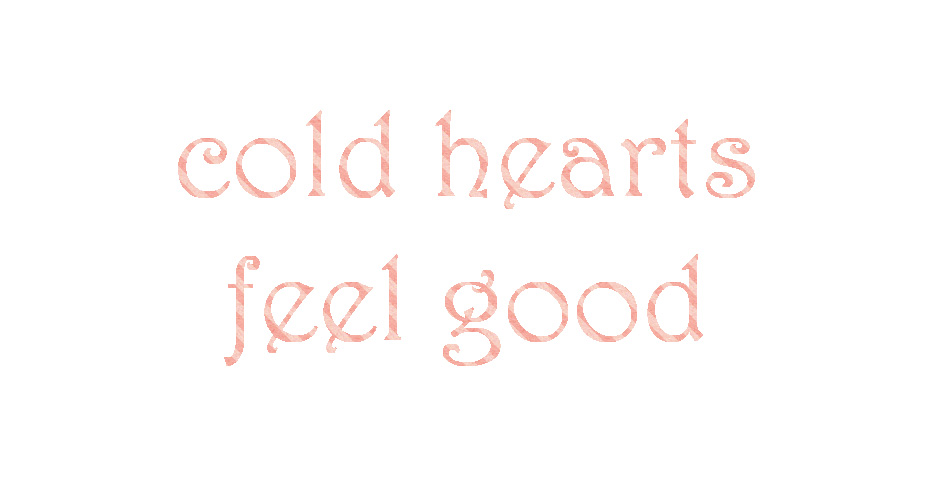 cold hearts feel good