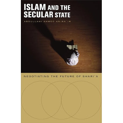 Book Cover - Islam and the Secular State:  Negotiating The Future of Shari'a, by Abdullahi Ahmed An-Naim